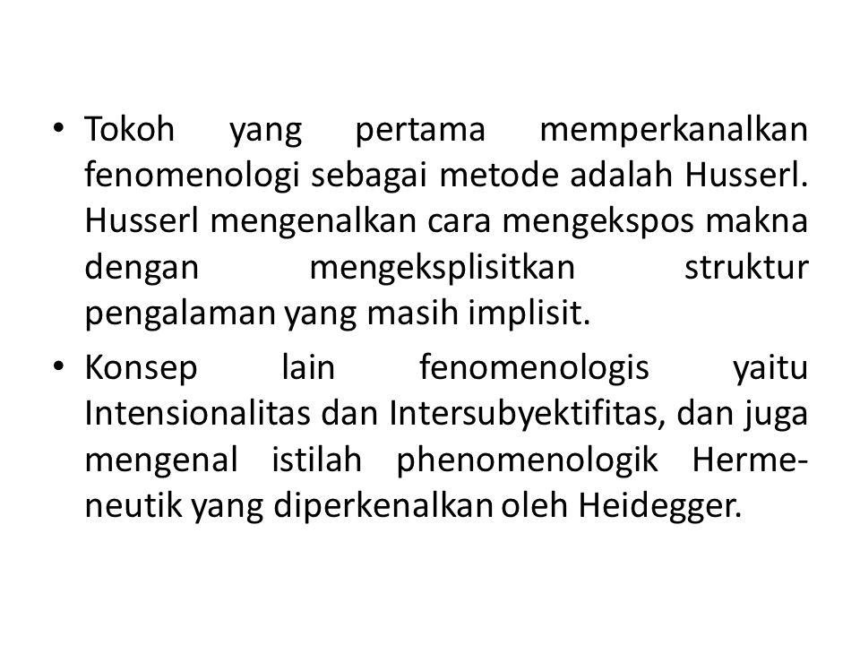 Tokoh yang pertama memperkanalkan fenomenologi sebagai metode adalah Husserl.