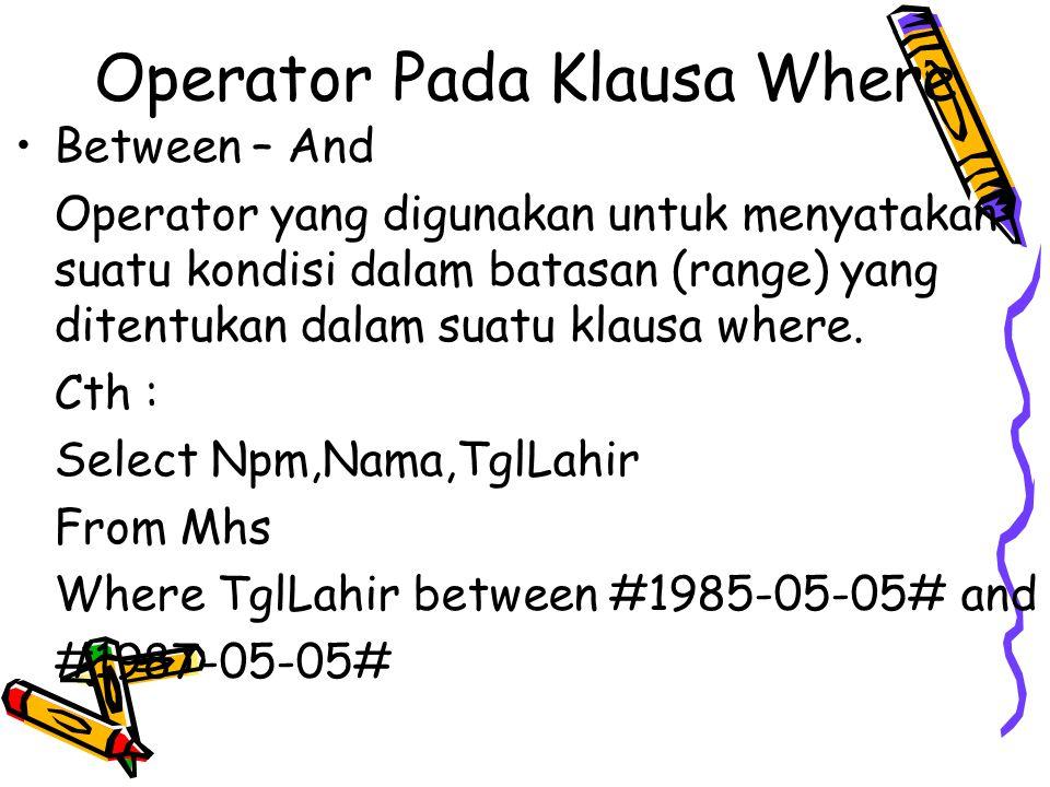 Operator Pada Klausa Where Between – And Operator yang digunakan untuk menyatakan suatu kondisi dalam batasan (range) yang ditentukan dalam suatu klau