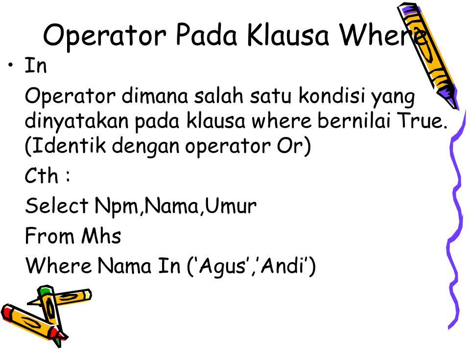 Operator Pada Klausa Where In Operator dimana salah satu kondisi yang dinyatakan pada klausa where bernilai True. (Identik dengan operator Or) Cth : S