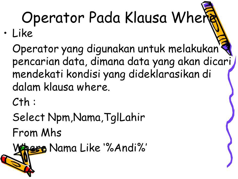 Operator Pada Klausa Where Like Operator yang digunakan untuk melakukan pencarian data, dimana data yang akan dicari mendekati kondisi yang dideklaras