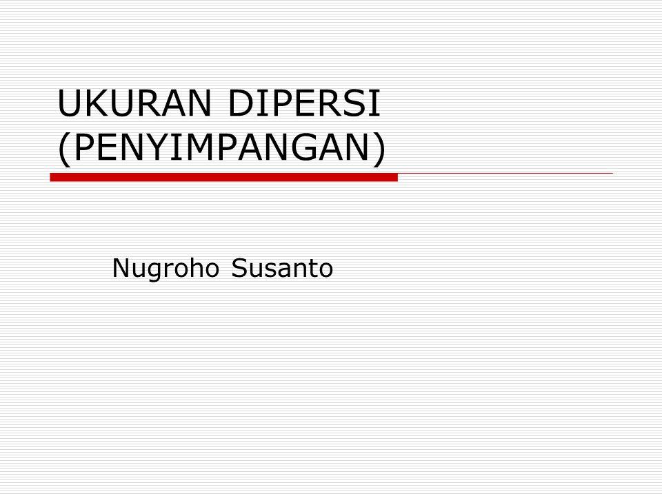 UKURAN DIPERSI (PENYIMPANGAN) Nugroho Susanto