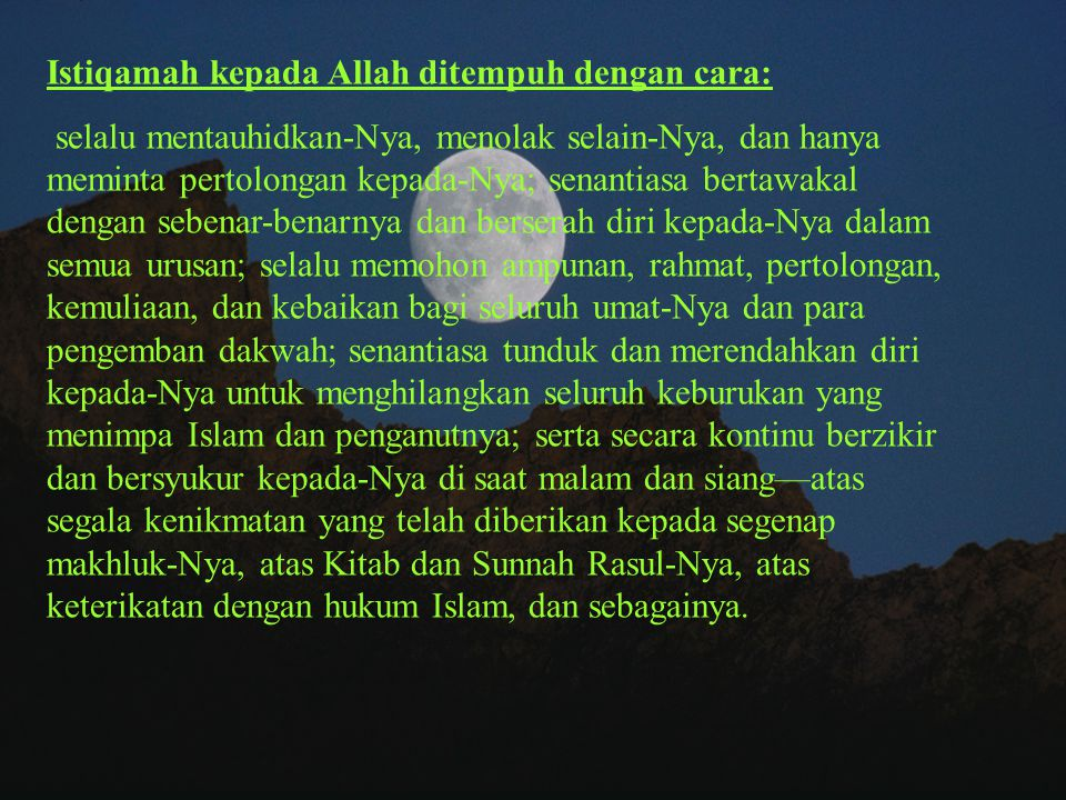 Istiqamah Dalam Mengemban Dakwah Secara bahasa, istiqâmah bermakna i'tidâl (lurus). Sedangkan menurut syariat dan perbuatan Rasul istiqâmah berarti af
