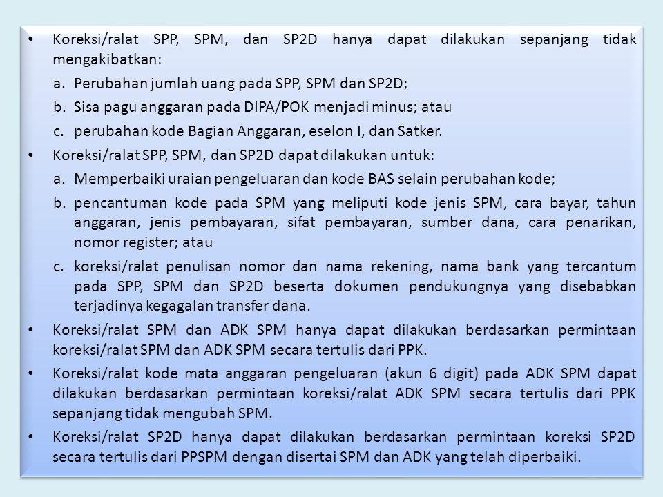 Koreksi/ralat SPP, SPM, dan SP2D hanya dapat dilakukan sepanjang tidak mengakibatkan: a.Perubahan jumlah uang pada SPP, SPM dan SP2D; b.Sisa pagu angg