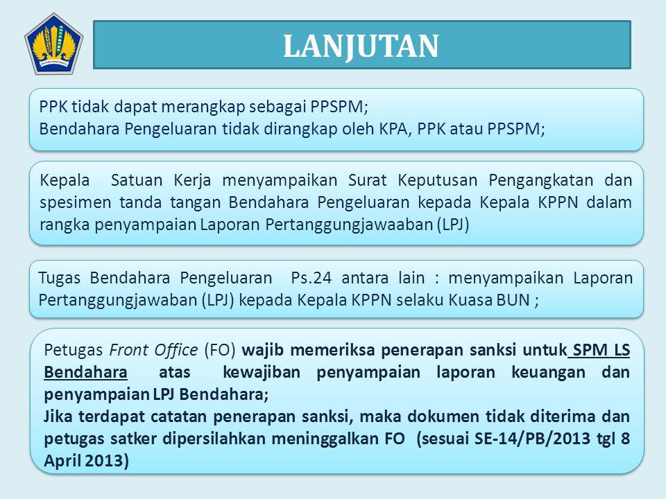 LANJUTAN PPK tidak dapat merangkap sebagai PPSPM; Bendahara Pengeluaran tidak dirangkap oleh KPA, PPK atau PPSPM; PPK tidak dapat merangkap sebagai PP