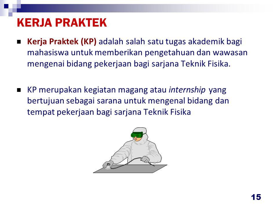 15 Kerja Praktek (KP) adalah salah satu tugas akademik bagi mahasiswa untuk memberikan pengetahuan dan wawasan mengenai bidang pekerjaan bagi sarjana Teknik Fisika.