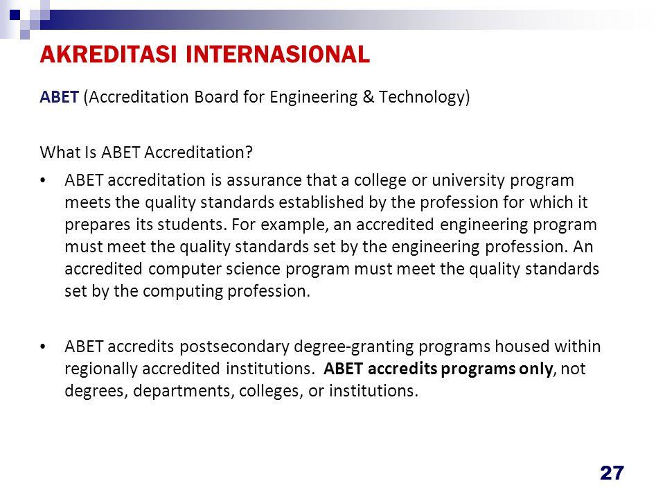 AKREDITASI INTERNASIONAL ABET (Accreditation Board for Engineering & Technology) What Is ABET Accreditation.