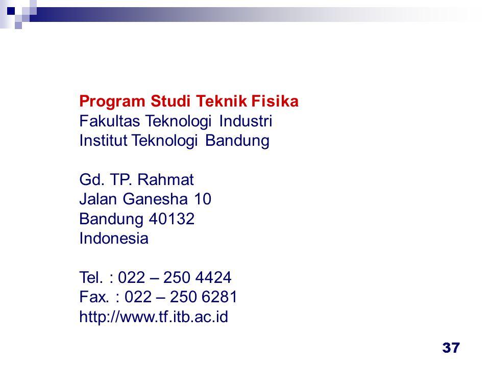 37 Program Studi Teknik Fisika Fakultas Teknologi Industri Institut Teknologi Bandung Gd.