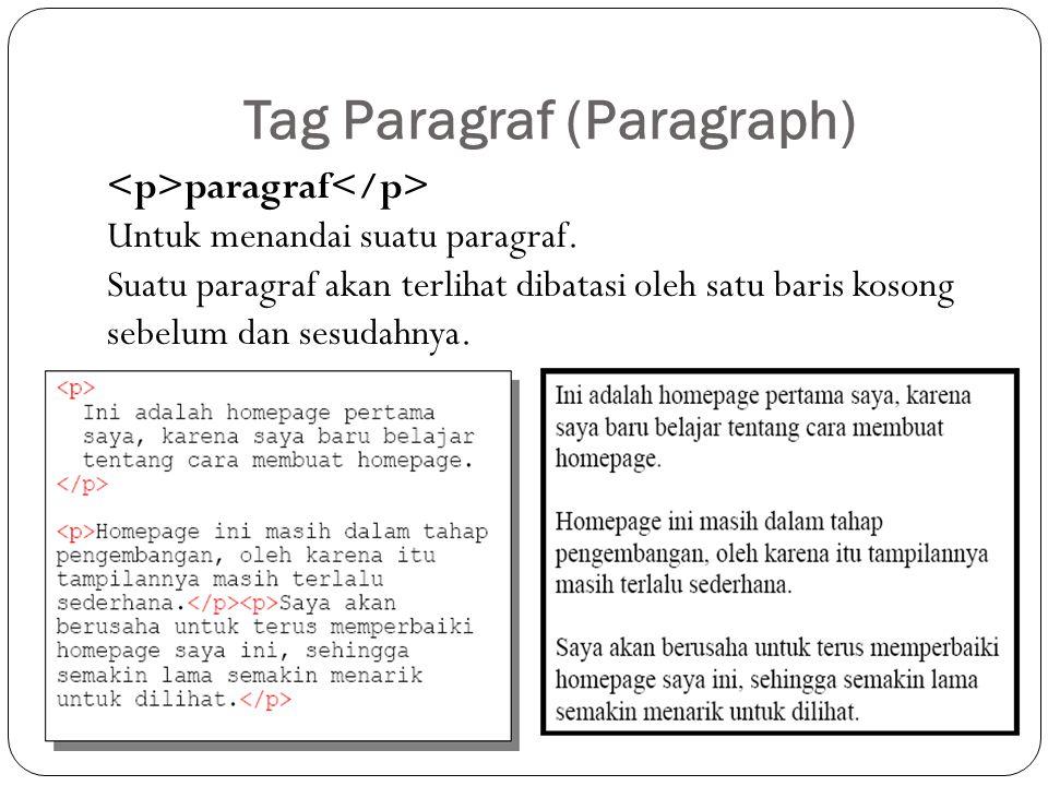 Tag Paragraf (Paragraph) paragraf Untuk menandai suatu paragraf. Suatu paragraf akan terlihat dibatasi oleh satu baris kosong sebelum dan sesudahnya.