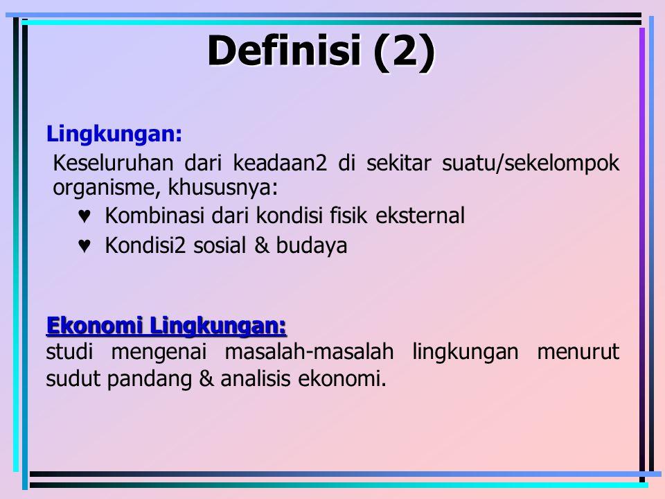Definisi (2) Lingkungan: Keseluruhan dari keadaan2 di sekitar suatu/sekelompok organisme, khususnya: ♥ Kombinasi dari kondisi fisik eksternal ♥ Kondis