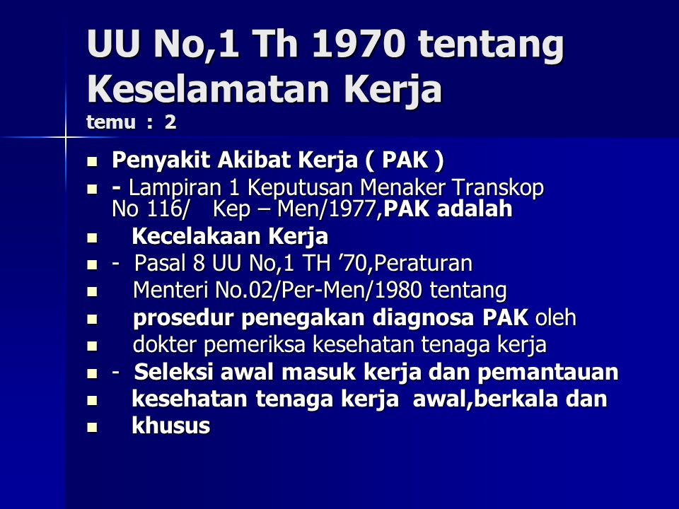 UU No,1 Th 1970 tentang Keselamatan Kerja temu : 2 Penyakit Akibat Kerja ( PAK ) Penyakit Akibat Kerja ( PAK ) - Lampiran 1 Keputusan Menaker Transkop