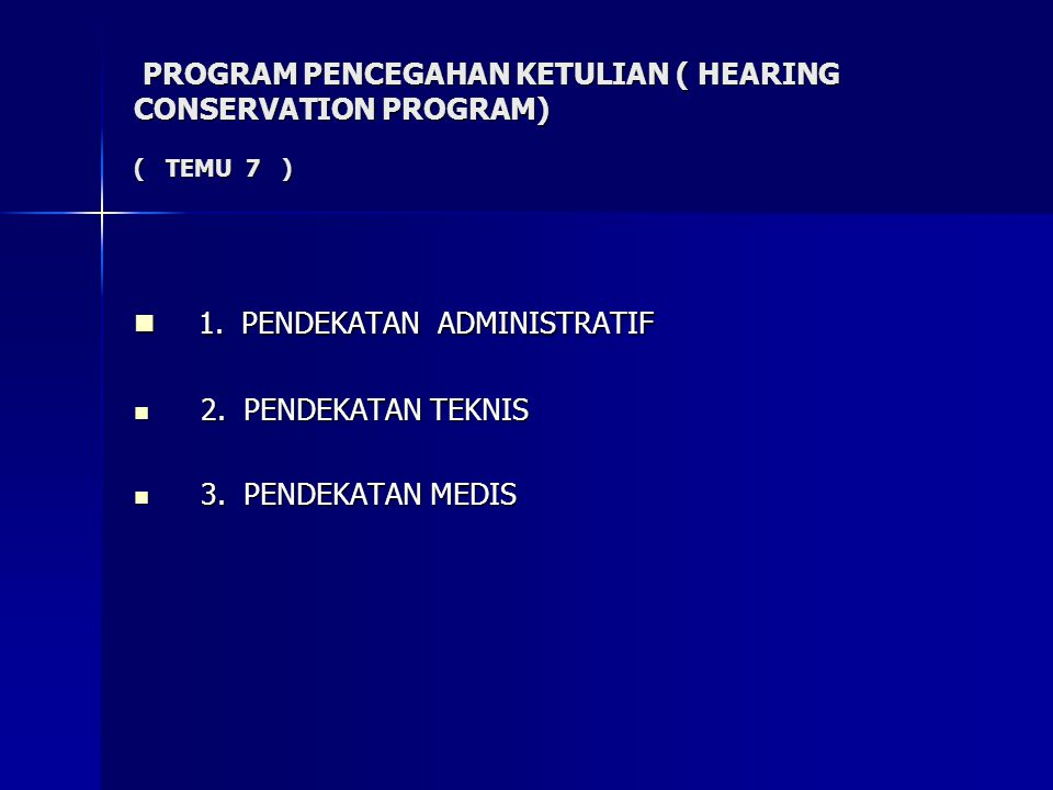 PROGRAM PENCEGAHAN KETULIAN ( HEARING CONSERVATION PROGRAM) ( TEMU 7 ) PROGRAM PENCEGAHAN KETULIAN ( HEARING CONSERVATION PROGRAM) ( TEMU 7 ) 1. PENDE