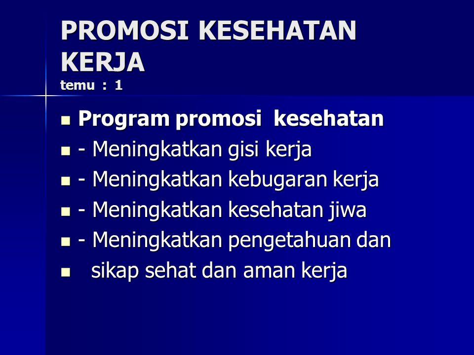 PROMOSI KESEHATAN KERJA temu : 1 Program promosi kesehatan Program promosi kesehatan - Meningkatkan gisi kerja - Meningkatkan gisi kerja - Meningkatka