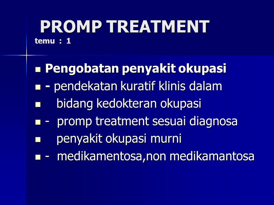 PROMP TREATMENT temu : 1 PROMP TREATMENT temu : 1 Pengobatan penyakit okupasi Pengobatan penyakit okupasi - pendekatan kuratif klinis dalam - pendekat