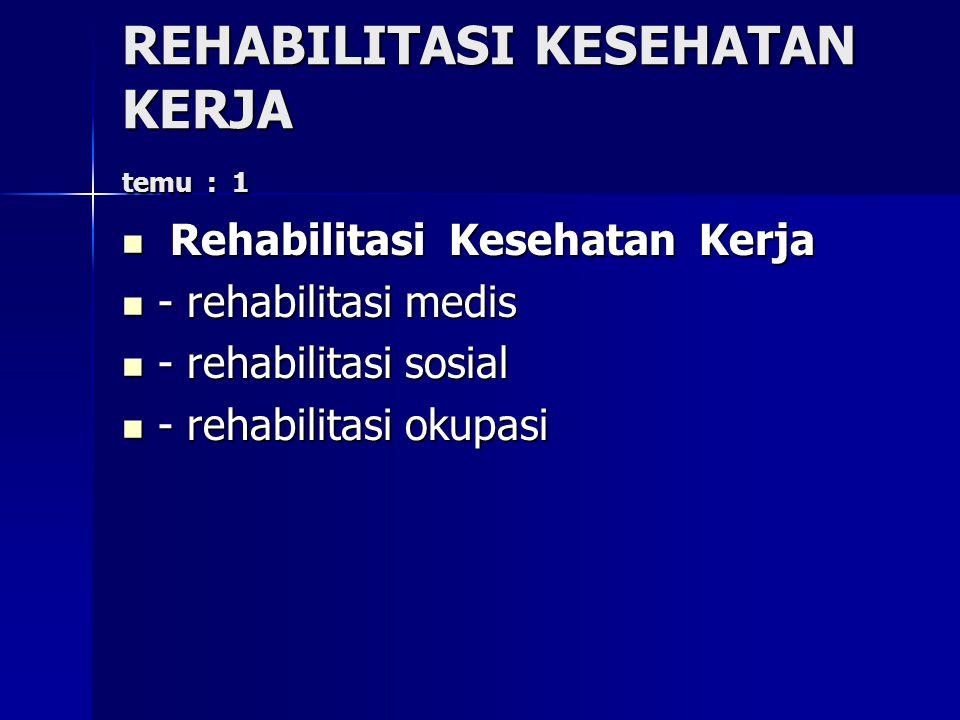REHABILITASI KESEHATAN KERJA temu : 1 Rehabilitasi Kesehatan Kerja Rehabilitasi Kesehatan Kerja - rehabilitasi medis - rehabilitasi medis - rehabilita