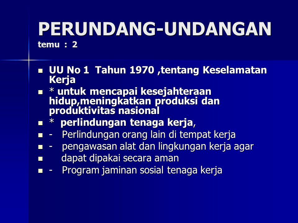 PERUNDANG-UNDANGAN temu : 2 UU No 1 Tahun 1970,tentang Keselamatan Kerja UU No 1 Tahun 1970,tentang Keselamatan Kerja * untuk mencapai kesejahteraan h