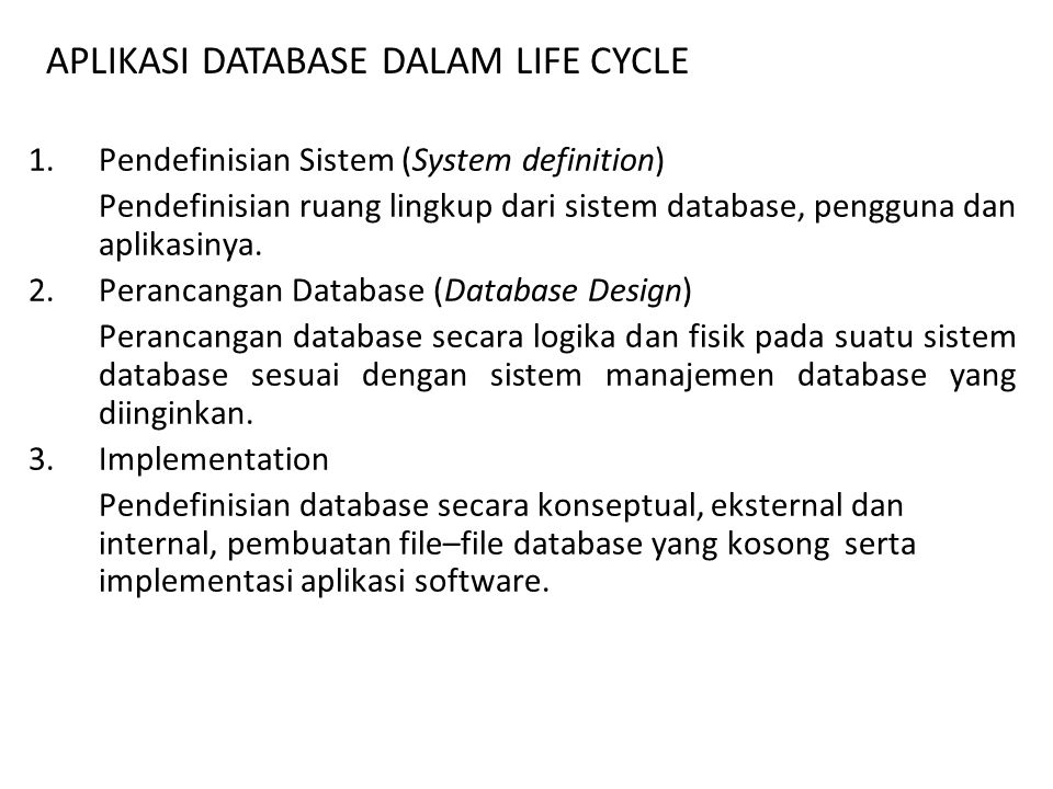 1.Pendefinisian Sistem (System definition) Pendefinisian ruang lingkup dari sistem database, pengguna dan aplikasinya. 2.Perancangan Database (Databas