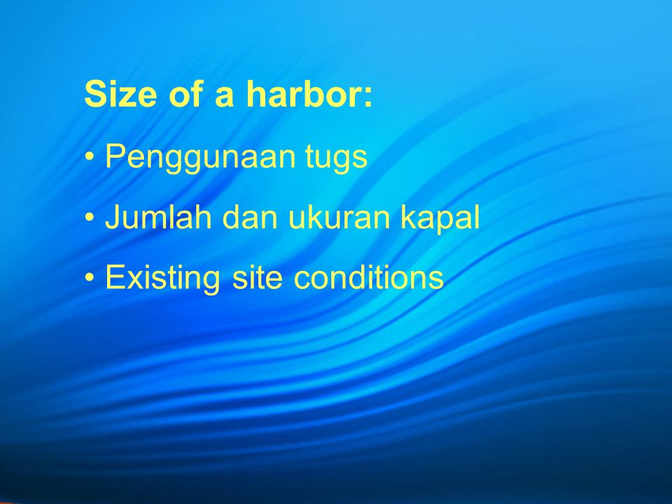Size of a harbor: Penggunaan tugs Jumlah dan ukuran kapal Existing site conditions