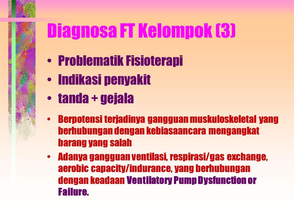 Diagnosa FT Kelompok (3) Problematik Fisioterapi Indikasi penyakit tanda + gejala Berpotensi terjadinya gangguan muskuloskeletal yang berhubungan deng