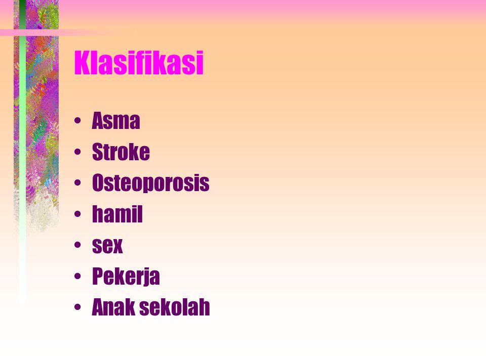 Klasifikasi Asma Stroke Osteoporosis hamil sex Pekerja Anak sekolah