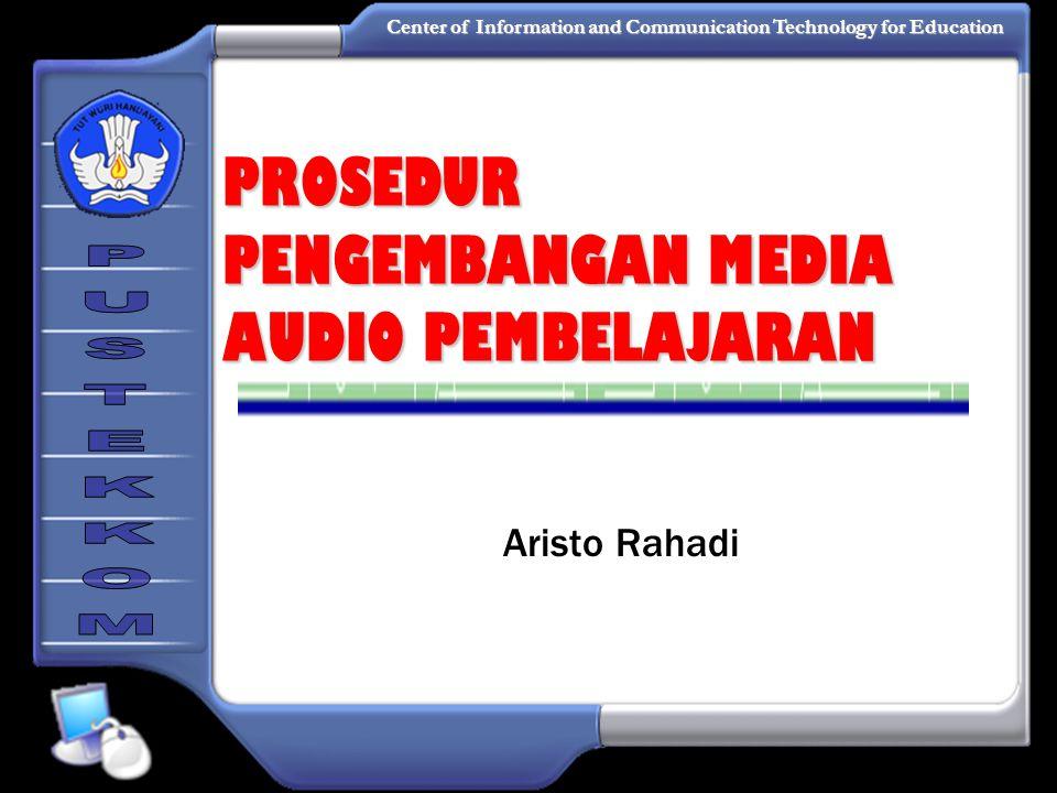 Center of Information and Communication Technology for Education Aristo Rahadi PROSEDUR PENGEMBANGAN MEDIA AUDIO PEMBELAJARAN