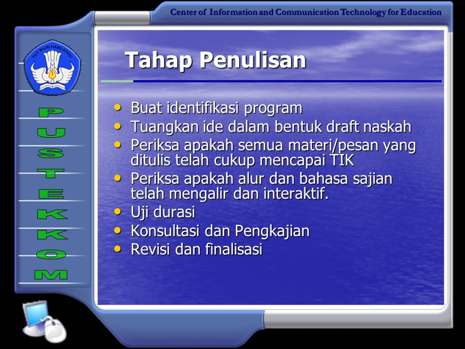 Center of Information and Communication Technology for Education Tahap Perencanaan Penulisan Naskah Kaji GBIPM dan JM Tentukan format naskah Buat trea
