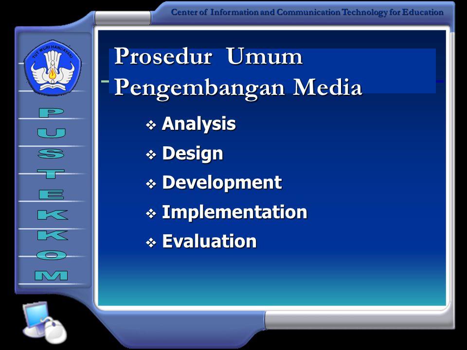 Center of Information and Communication Technology for Education  Analysis  Design  Development  Implementation  Evaluation Prosedur Umum Pengembangan Media