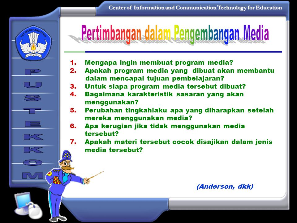 Center of Information and Communication Technology for Education 1.Mengapa ingin membuat program media.