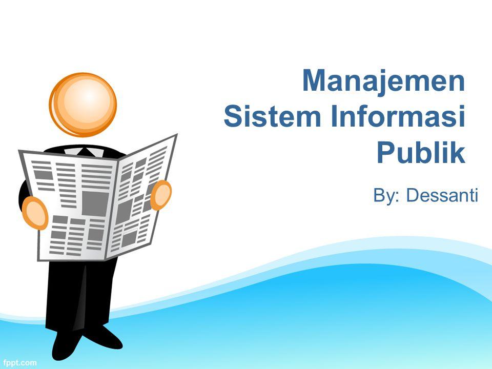By: Dessanti Manajemen Sistem Informasi Publik