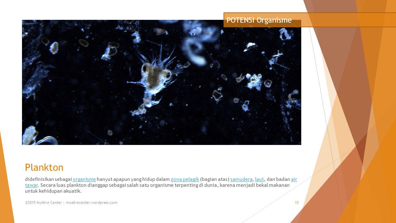 Plankton didefinisikan sebagai organisme hanyut apapun yang hidup dalam zona pelagik (bagian atas) samudera, laut, dan badan air tawar. Secara luas pl