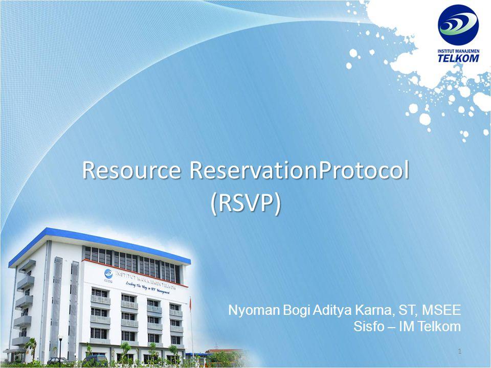1 Resource ReservationProtocol (RSVP) Nyoman Bogi Aditya Karna, ST, MSEE Sisfo – IM Telkom