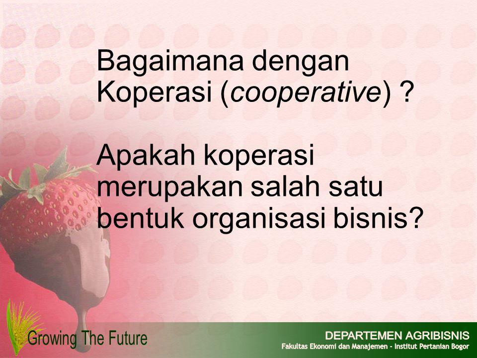Bagaimana dengan Koperasi (cooperative) ? Apakah koperasi merupakan salah satu bentuk organisasi bisnis?