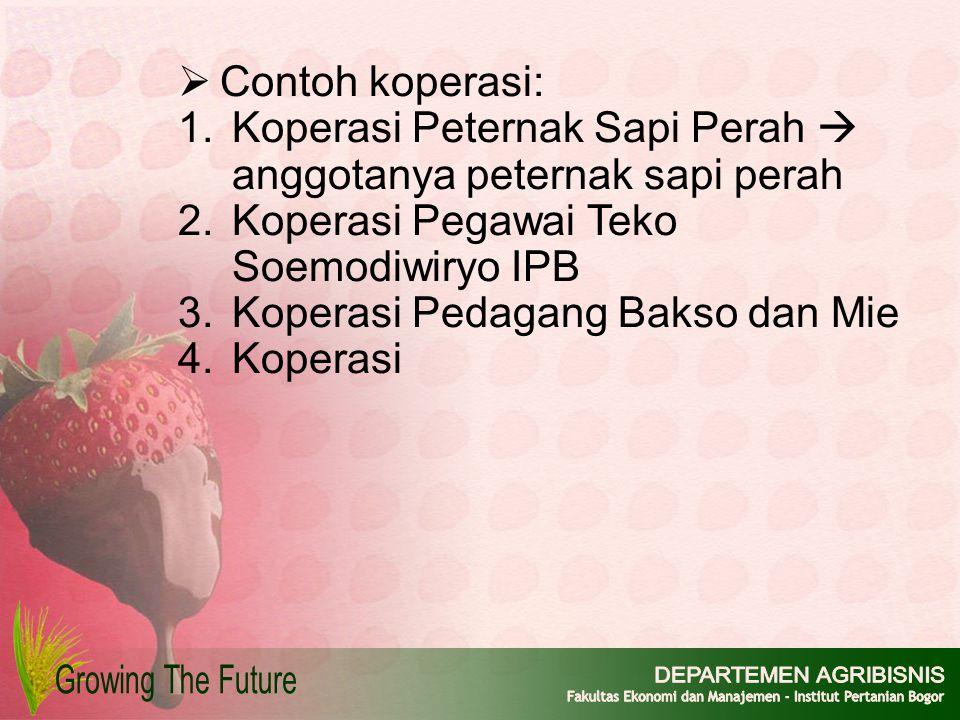  Contoh koperasi: 1.Koperasi Peternak Sapi Perah  anggotanya peternak sapi perah 2.Koperasi Pegawai Teko Soemodiwiryo IPB 3.Koperasi Pedagang Bakso