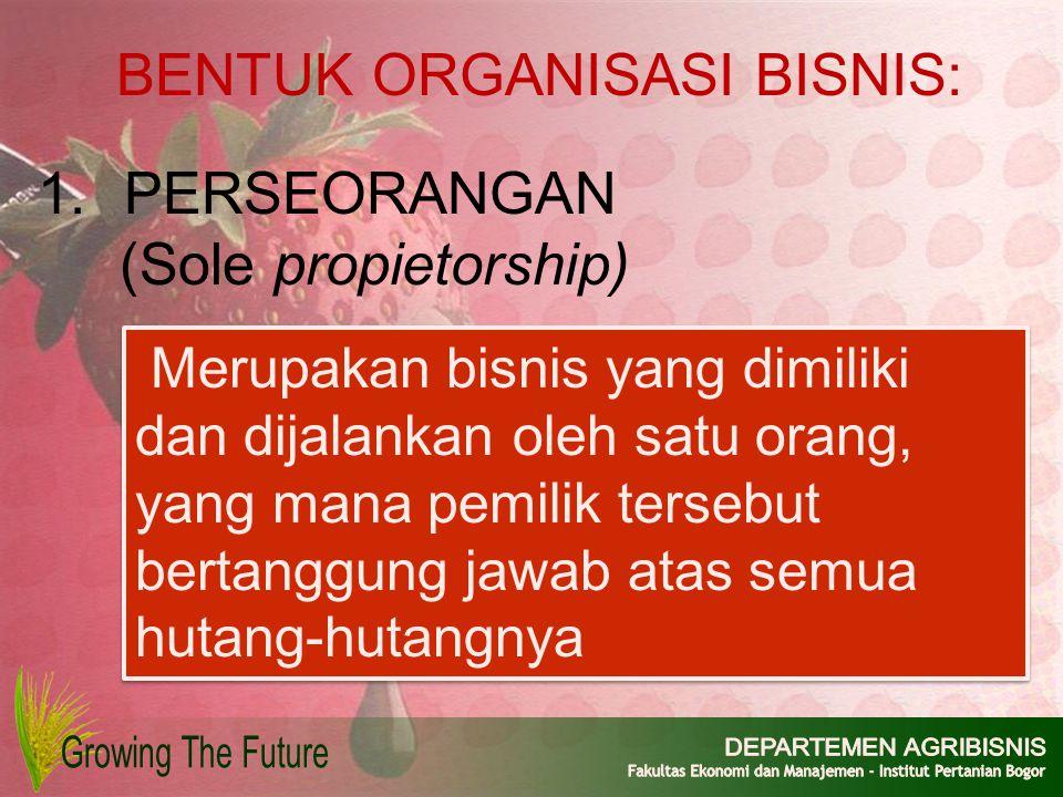Merupakan bisnis yang dimiliki dan dijalankan oleh satu orang, yang mana pemilik tersebut bertanggung jawab atas semua hutang-hutangnya BENTUK ORGANIS