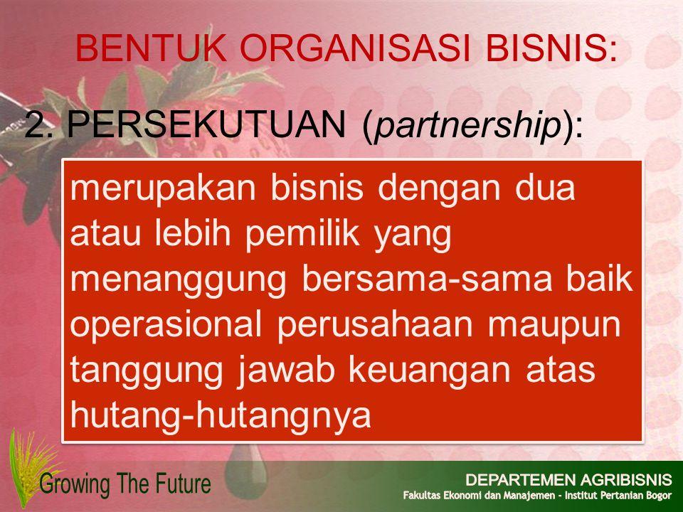 merupakan bisnis dengan dua atau lebih pemilik yang menanggung bersama-sama baik operasional perusahaan maupun tanggung jawab keuangan atas hutang-hut