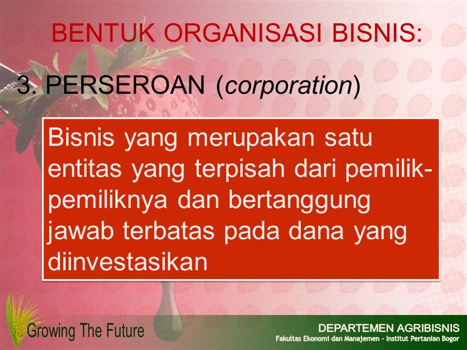 Bisnis yang merupakan satu entitas yang terpisah dari pemilik- pemiliknya dan bertanggung jawab terbatas pada dana yang diinvestasikan BENTUK ORGANISA