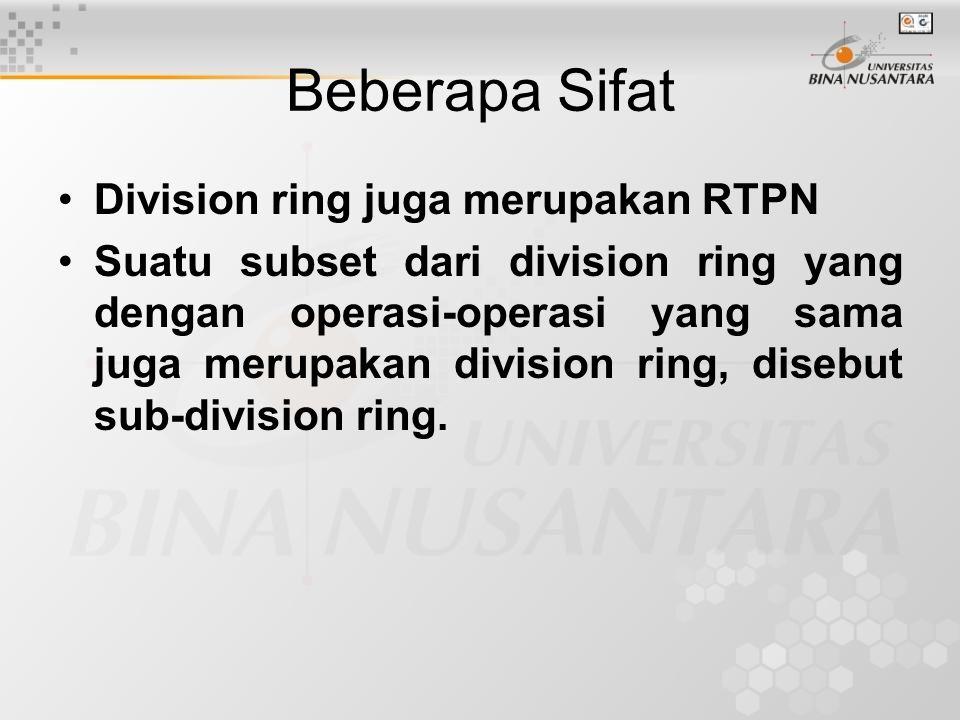 Beberapa Sifat Division ring juga merupakan RTPN Suatu subset dari division ring yang dengan operasi-operasi yang sama juga merupakan division ring, d