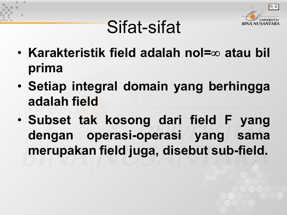 Sifat-sifat Karakteristik field adalah nol=  atau bil prima Setiap integral domain yang berhingga adalah field Subset tak kosong dari field F yang de