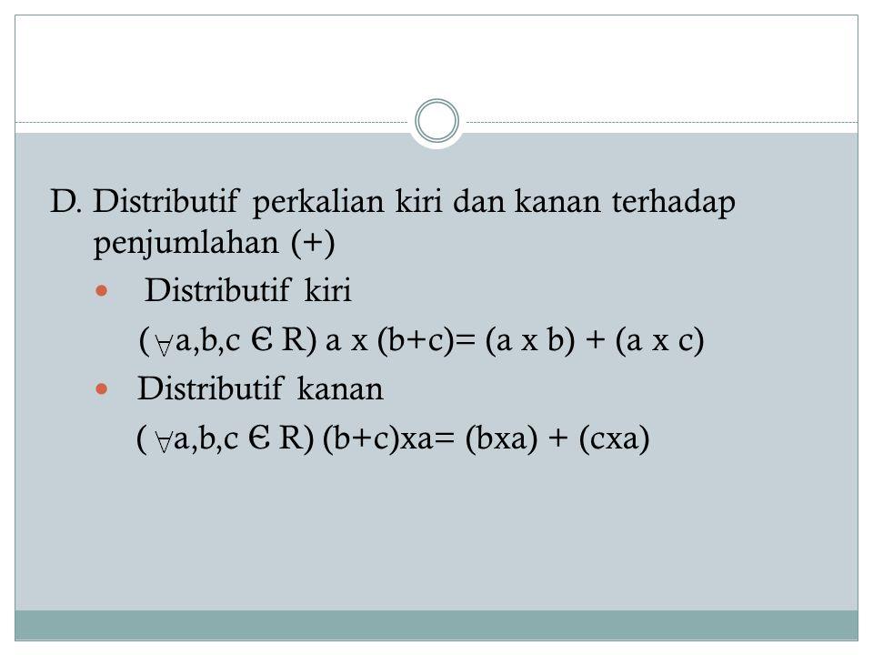 D. Distributif perkalian kiri dan kanan terhadap penjumlahan (+) Distributif kiri ( a,b,c Є R) a x (b+c)= (a x b) + (a x c) Distributif kanan ( a,b,c