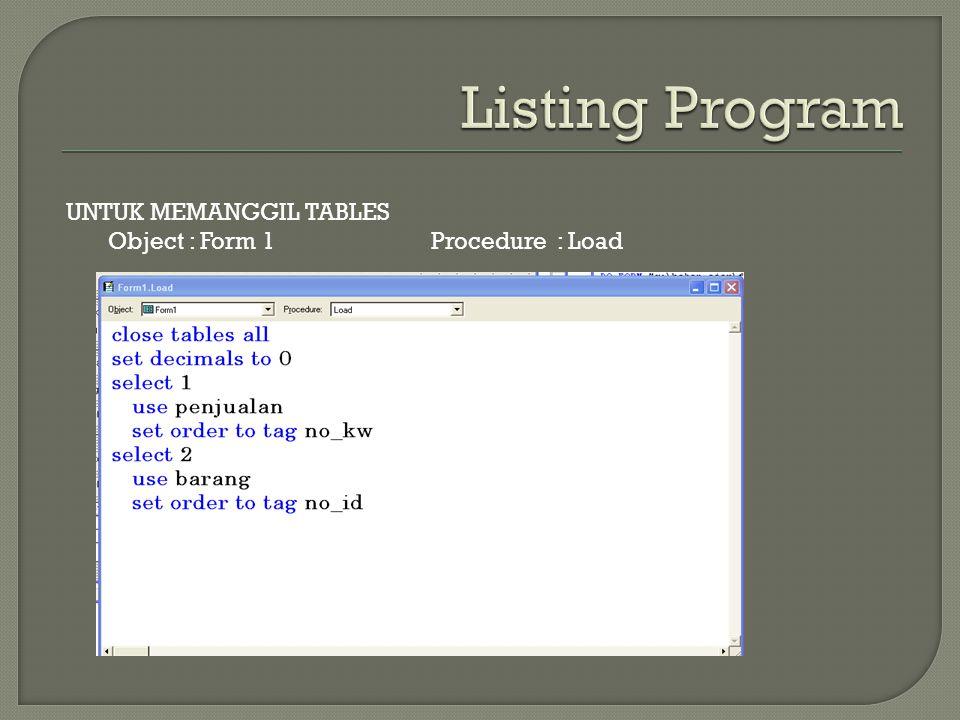 UNTUK MEMANGGIL TABLES Object : Form 1 Procedure : Load