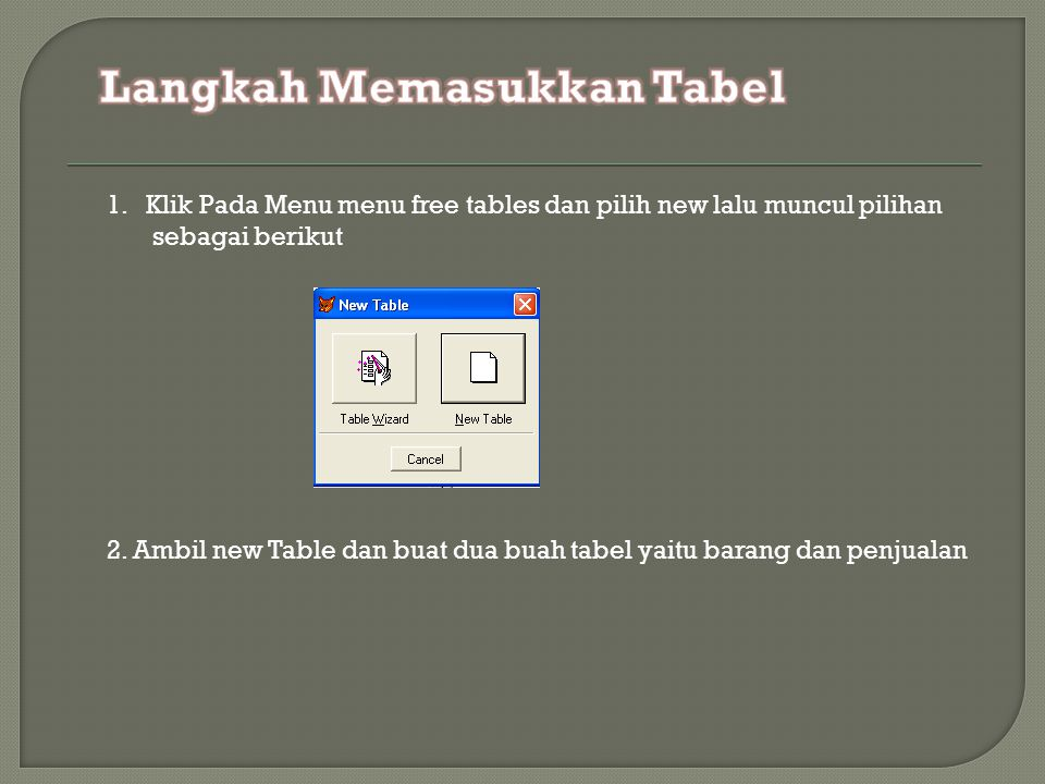 1.Klik Pada Menu menu free tables dan pilih new lalu muncul pilihan sebagai berikut 2. Ambil new Table dan buat dua buah tabel yaitu barang dan penjua