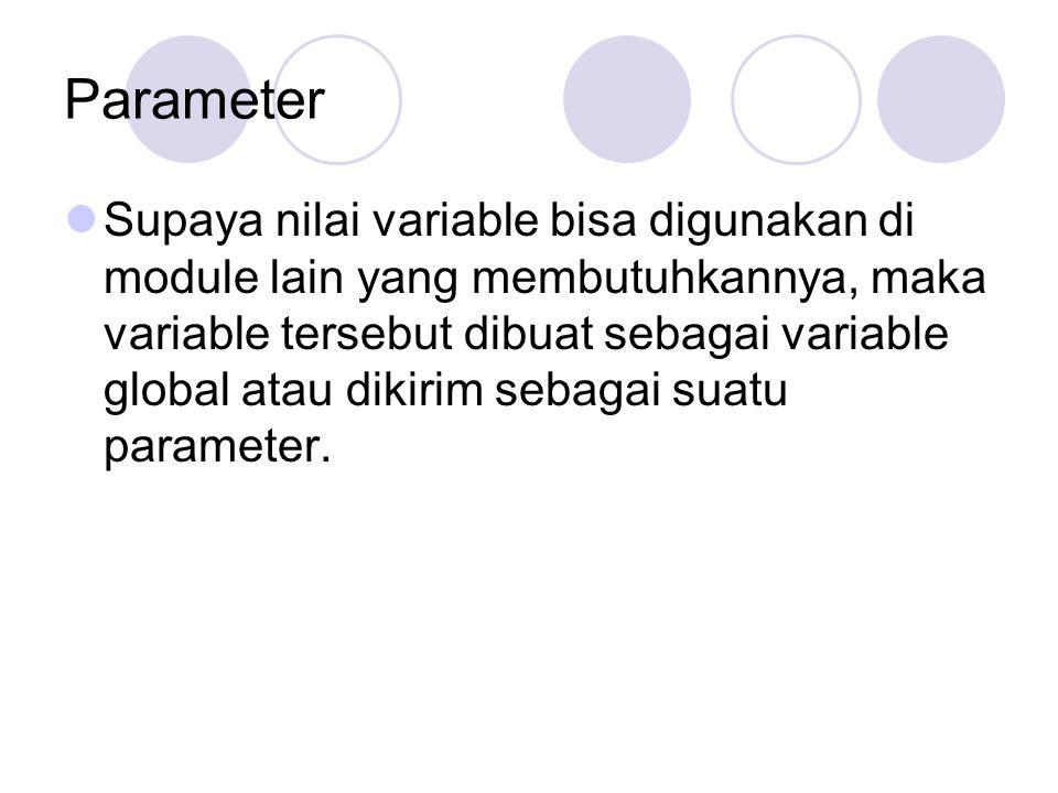 Parameter Supaya nilai variable bisa digunakan di module lain yang membutuhkannya, maka variable tersebut dibuat sebagai variable global atau dikirim