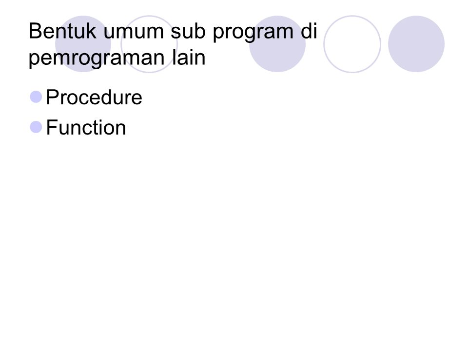 Bentuk umum sub program di pemrograman lain Procedure Function