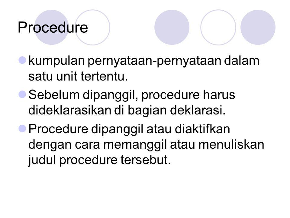 Procedure kumpulan pernyataan-pernyataan dalam satu unit tertentu. Sebelum dipanggil, procedure harus dideklarasikan di bagian deklarasi. Procedure di