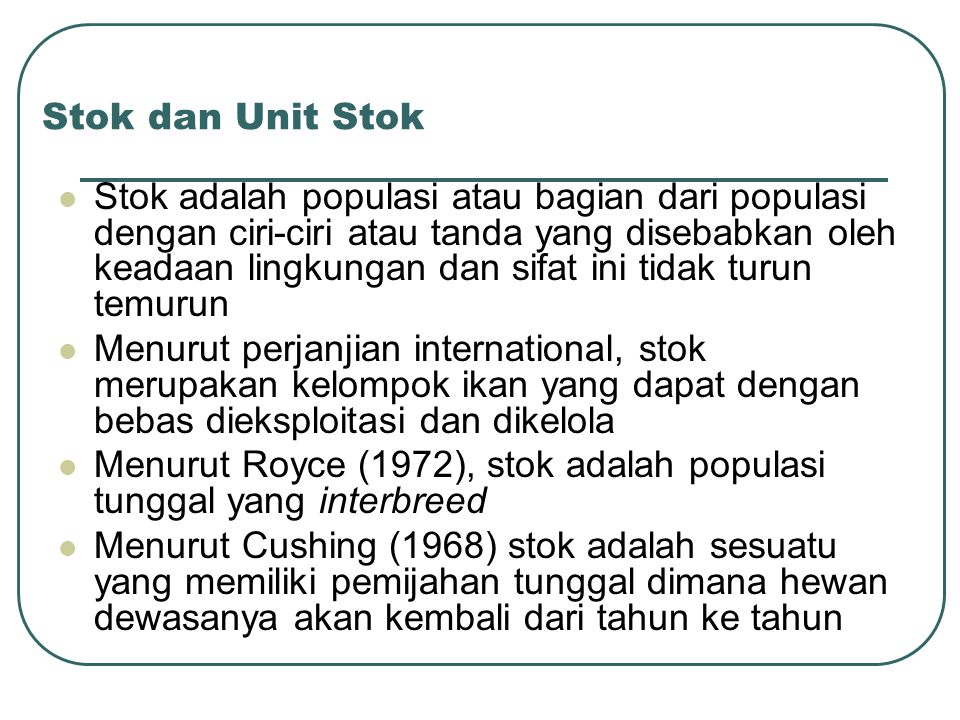 Stok dan Unit Stok Stok adalah populasi atau bagian dari populasi dengan ciri-ciri atau tanda yang disebabkan oleh keadaan lingkungan dan sifat ini ti
