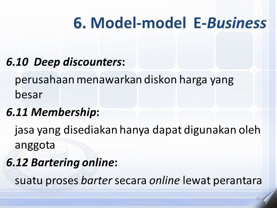 6. 6. Model-model E-Business 6.10 Deep discounters: perusahaan menawarkan diskon harga yang besar 6.11 Membership: jasa yang disediakan hanya dapat di