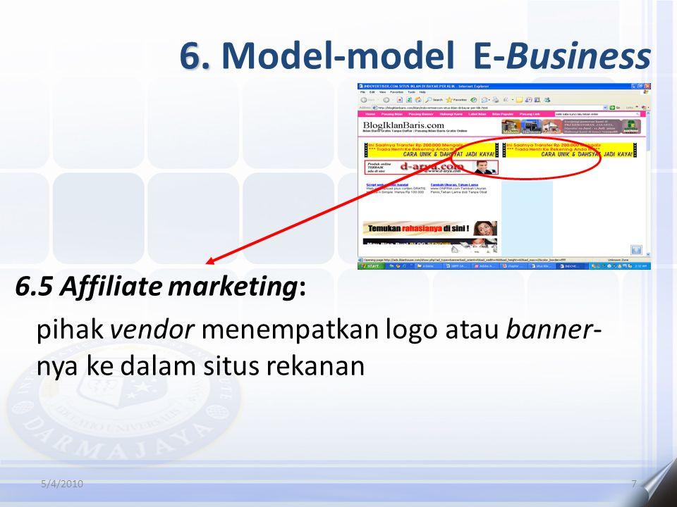 6. 6. Model-model E-Business 6.5 Affiliate marketing: pihak vendor menempatkan logo atau banner- nya ke dalam situs rekanan 5/4/20107
