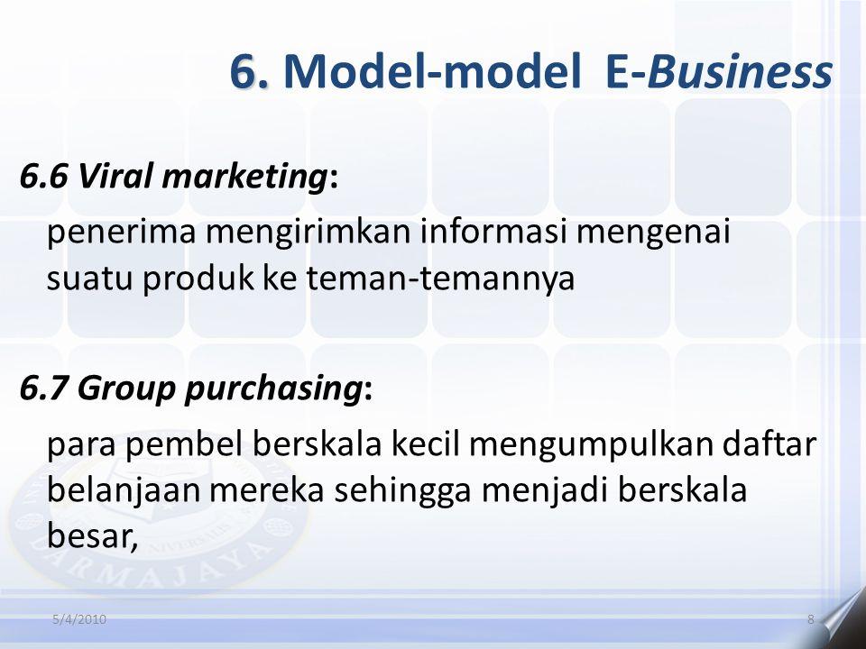 6. 6. Model-model E-Business 6.6 Viral marketing: penerima mengirimkan informasi mengenai suatu produk ke teman-temannya 6.7 Group purchasing: para pe