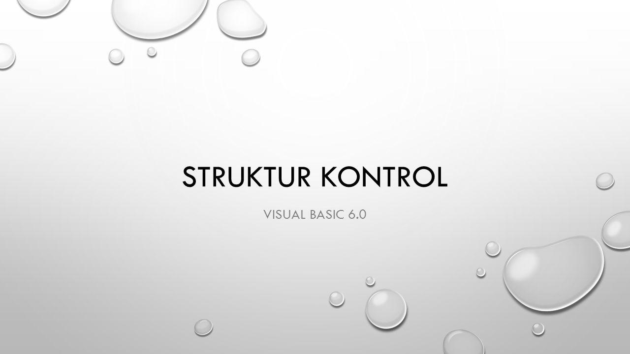STRUKTUR KONTROL Struktur kontrol adalah perintah dengan bentuk (struktur) tertentu yang digunakan untuk mengatur (mengontrol) jalannya program.
