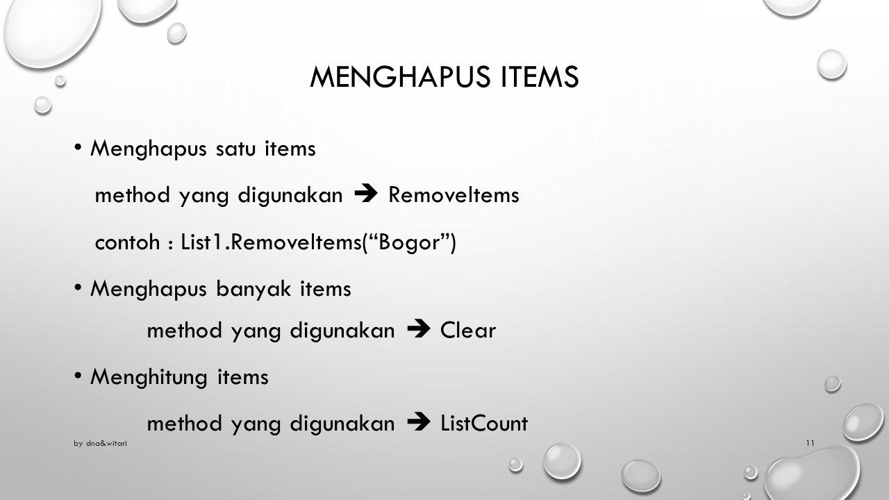 "MENGHAPUS ITEMS Menghapus satu items method yang digunakan  RemoveItems contoh : List1.RemoveItems(""Bogor"") Menghapus banyak items method yang diguna"