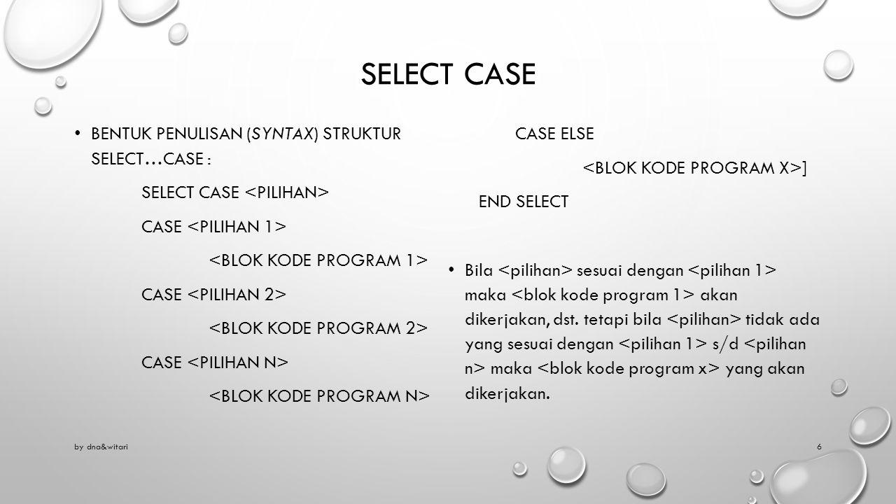 SELECT CASE BENTUK PENULISAN (SYNTAX) STRUKTUR SELECT…CASE : SELECT CASE CASE CASE CASE CASE ELSE ] END SELECT Bila sesuai dengan maka akan dikerjakan